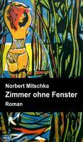"""""""Zimmer ohne Fenster"""" von Norbert Mitschka"""