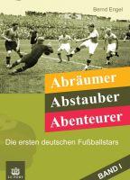 Abräumer, Abstauber, Abenteurer. Band I - Die ersten deutschen Fußballstars