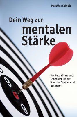 """""""Dein Weg zur mentalen Stärke"""" von Matthias Stäuble"""