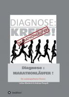 Diagnose: Marathonläufer – Wie ein scheinbar unheilbar Kranker zum Hochleistungssportler wurde