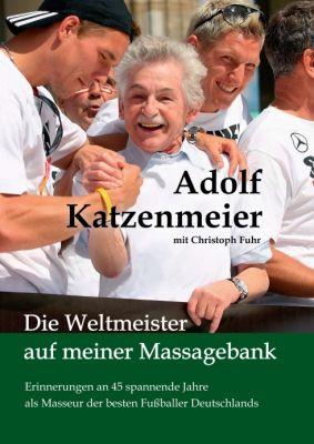 """""""Die Weltmeister auf meiner Massagebank"""" von Christoph Fuhr, Adolf Katzenmeier"""