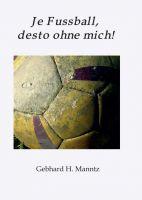 """""""Je Fussball, desto ohne mich"""" von Gebhard Manntz"""