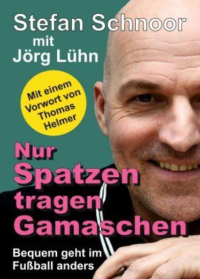 """""""Nur Spatzen tragen Gamaschen"""" von Jörg Lühn und Stefan Schnoor"""