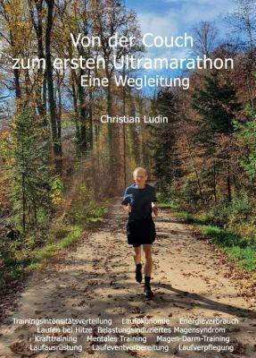 """""""Von der Couch zum ersten Ultramarathon - Eine Wegleitung"""" von Christian Ludin"""