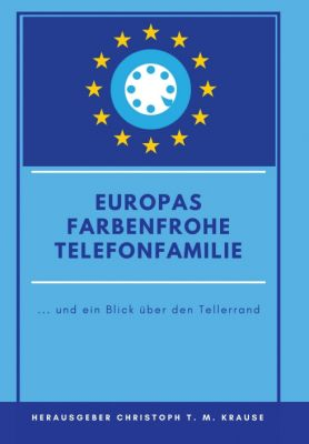 """""""Europas farbenfrohe Telefonfamilie"""" von Christoph T. M. Krause"""