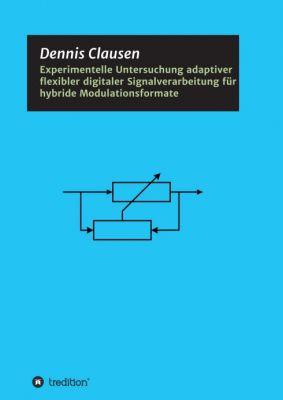 """""""Experimentelle Untersuchung adaptiver flexibler digitaler Signalverarbeitung für hybride Modulationsformate"""" von Dennis Clausen"""