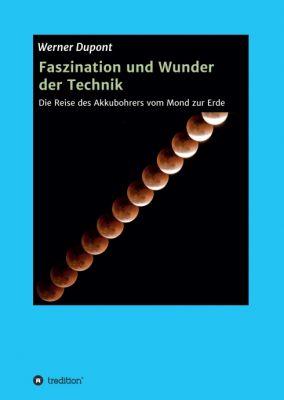"""""""Faszination und Wunder der Technik"""" von Werner Dupont"""