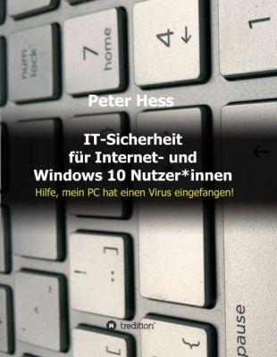 """""""IT-Sicherheit für Internet- und Windows 10 Nutzer*innen"""" von Peter Hess"""