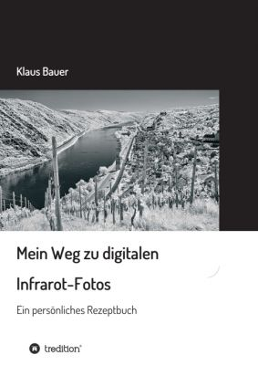 """""""Mein Weg zu digitalen Infrarot-Fotos"""" von Klaus Bauer"""