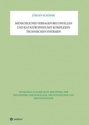 """""""Menschliches Versagen bei Unfällen und Katastrophen bei komplexen technischen Systemen"""" von Jürgen Schäfer"""