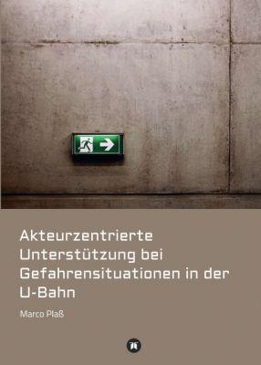 """""""Akteurzentrierte Unterstützung bei Gefahrensituationen in der U-Bahn"""" von"""