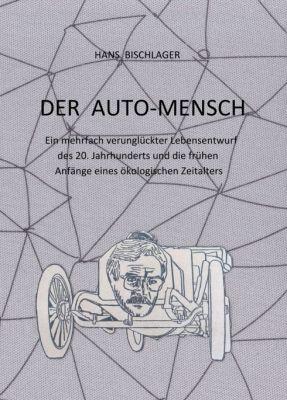 """""""Der Auto-Mensch"""" von Hans Bischlager"""