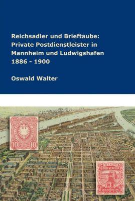 """""""Reichsadler und Brieftaube: Private Postdienstleister in Mannheim und Ludwigshafen"""" von Oswald Walter"""