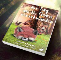 """""""Am Tag, als die Tiere verschwanden"""" – ein Kinderbuch mit Aktualitätsbezug über die Zerstörung unserer Wälder"""