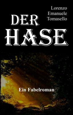 """""""Der Hase - Ein Fabelroman"""" von Lorenzo Emanuele Tomasello"""