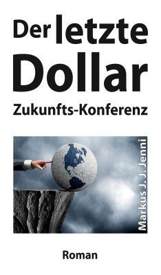 """""""Der letzte Dollar - Zukunfts-Konferenz"""" von Markus J. J. Jenni"""