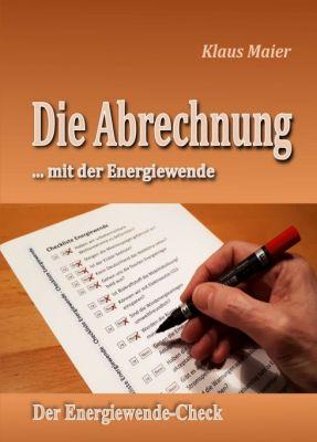 """""""Die Abrechnung ...mit der Energiewende"""" von Klaus Maier"""
