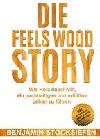 Die Feels Wood Story – eine autobiografische Unternehmensgeschichte