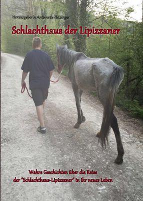 """""""Schlachthaus der Lipizzaner"""" von der  Autorengemeinschaft um Antoinette Hitzinger"""