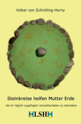 """""""Steinkreise helfen Mutter Erde"""" von Volker von Schintling-Horny"""