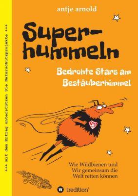 """Superhummeln - Bedrohte Stars am Bestäuberhimmel"" von Antje Arnold"