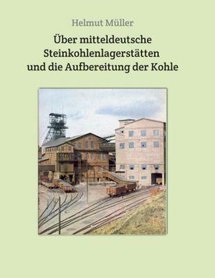 """""""Über mitteldeutsche  Steinkohlenlagerstätten  und die Aufbereitung der Kohle"""" von Helmut Müller"""