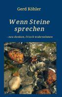 """""""Wenn Steine sprechen - neu denken, frisch wahrnehmen"""" von Gerd Köhler"""