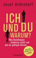 Josef Aldenhoff, Ich und Du - warum? Was Beziehungen schwierig macht und wie sie gelingen können. Gebrauchsanleitung für die Liebe