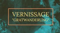 Gratwanderung Vernissage