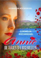 """Pünktlich zu 8. März 2018 erscheint der neue Roman """"Annie - Die Tränen der Rosenblüten"""" von Cornelia Rückriegel. Bereits jetzt kan"""