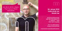 """Hochschule Macromedia Berlin lädt zur Diskussion """"The Future of Work"""" am 06.01.16 ab 18:30h, Eintritt frei"""