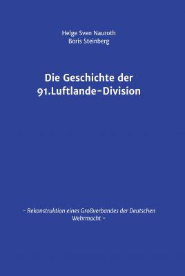 """""""Die Geschichte der 91. Luftlande-Division"""" von Helge Sven Nauroth"""