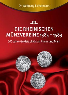 """""""Die rheinischen Münzvereine 1385 1583"""" von Dr. Wolfgang Eichelmann"""