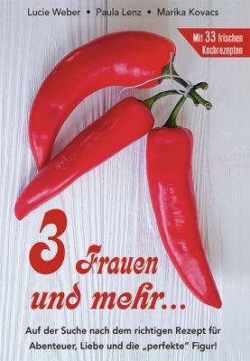 3 Frauen und mehr... mit 33 Kochrezepten!