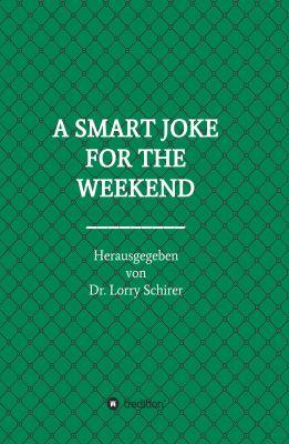 """A SMART JOKE FOR THE WEEKEND"" von Dr. Lorry Schirer"
