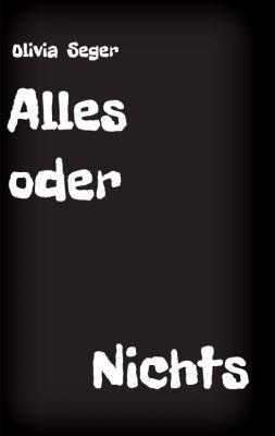 """""""Alles oder Nichts"""" von Olivia Segers"""