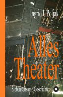 """""""Alles Theater"""" von Ingrid Poljak"""