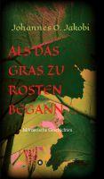 """""""Als das Gras zu rosten begann ..."""" von Johannes O. Jakobi"""