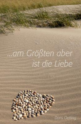 """""""Am Größten aber ist die Liebe"""" von Doris Oetting"""