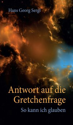 """""""Antwort auf die Gretchenfrage"""" von Hans Georg Prof. Dr. Sergl"""
