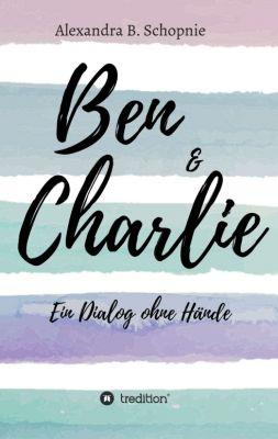 """""""Ben & Charlie - Ein Dialog ohne Hände"""" von Alexandra B. Schopnie"""
