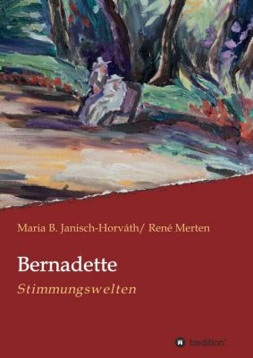 """""""Bernadette - Stimmungswelten"""" von Maria B. Janisch-Horváth, René Merten"""
