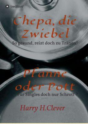 """""""Chepa, die Zwiebel - Pfanne oder Pott!"""" von Harry H.Clever"""