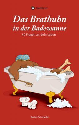 """""""Das Brathuhn in der Badewanne"""" von Beatrix Schmiedel"""