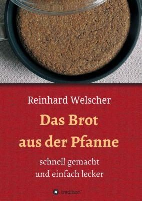 """""""Das Brot aus der Pfanne"""" von Reinhard Welscher"""
