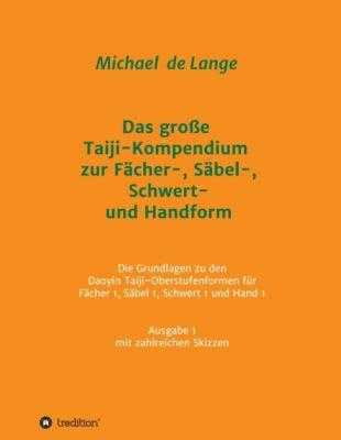 """""""Das große Taiji-Kompendium zur Fächer-, Säbel-, Schwert- und Handform"""" von Michael de Lange"""