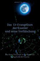 """""""Das Ur-Evangelium der Essener und seine Verfälschung"""" von Johanne T. G. Joan"""