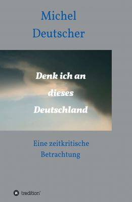 """""""Denk ich an dieses Deutschland!"""" von Michel Deutscher"""