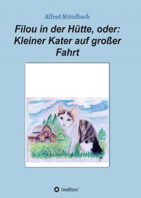 """""""Filou in der Hütte, oder: Kleiner Kater auf großer Fahrt"""" von Alfred Mittelbach"""