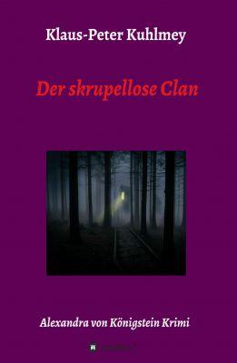 """""""Der skrupellose Clan - Alexandra von Königstein Krimi"""" von Klaus-Peter Kuhlmey"""